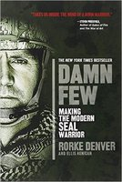 Damn Few: Making the Modern SEAL Warrior by Rorke Denver and Ellis Henican