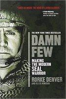 Damn Few: Making the Modern SEAL Warrior by Rorke Denver and Ellis Henican